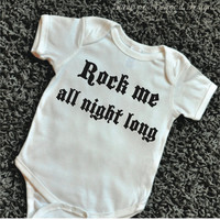 Funny Baby Clothes Funny Infant Clothes Rock Me All Night Long Funny Baby Shirt Baby Boy Bodysuit Funny Shirt 072