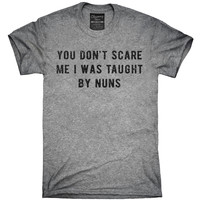 You Don't Scare Me I Was Taught By Nuns T-Shirt, Hoodie, Tank Top
