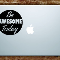 Be Awesome Today Laptop Decal Sticker Vinyl Art Quote Macbook Apple Decor Quote Inspirational