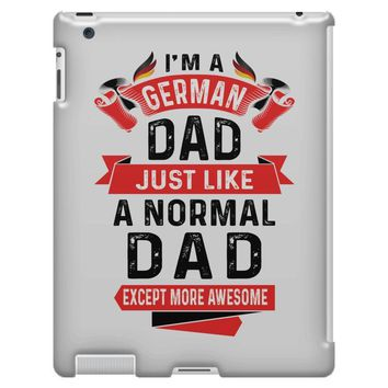 I'm a German Dad Just Like a Normal Dad Except More Awesome iPad 3 and 4 Case