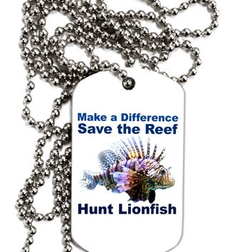 Save the Reef - Hunt Lionfish Adult Dog Tag Chain Necklace by TooLoud