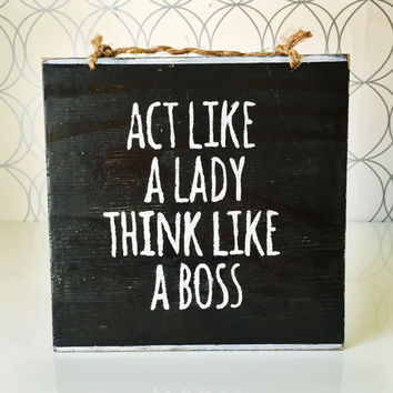 Act Like a Lady Think LIke a Boss Sign / Inspirational Sign / Wood Sign Sayings
