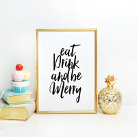 Typographic Print - Eat, Drink and Be Merry - Kitchen Decor - Dining Room Art Print - Graphic Design Inspirational print Wall artwork