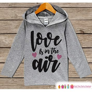 Kids Valentines Day Outfit - Girls Hoodie - Love Is In The Air Valentine Pullover - Girls Valentine's Day Outfit - Baby, Kids, Toddler Shirt