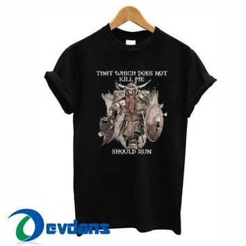 That Which Does Not Kill Me T Shirt Women And Men Size S To 3XL