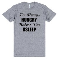 I'm Always Hungry Unless I'm Asleep