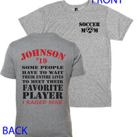 Soccer mom shirt.  Favorite player personalized with player's name and number.  I raised mine. Gray tee by Pink Pig Printing.