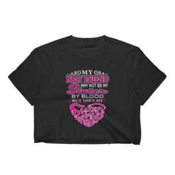 My Best Friend May Not Be My Sister By Blood But She's My Sister By Heart - Women's Crop Top