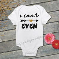 I Can't Even Shirt Hipster Baby Clothes Girl Bodysuit Baby Girl Clothes Baby Girl Shirt Hipster Toddler Shirt Baby Shower Gift 053