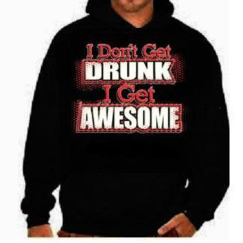 I dont get drunk i get awesome funny cool :hoodie sweat shirts screen print hoodies Funniest Humorous clothes designs graphic hooded hoody