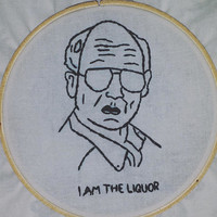 "Mr. Lahey ""I Am The Liquor"" Embroidery Art"