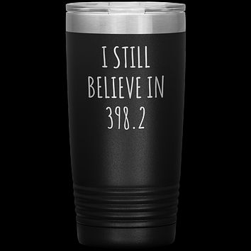 I Still Believe In 398.2 Tumbler Metal Mug Insulated Hot Cold Travel Cup 20oz BPA Free