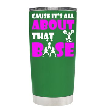 Cause its All About the Base on Kelly Green 20 oz Tumbler Cup