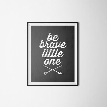 Be Brave Print Nursery Kids Room Black Typography Arrow Sign 8X10 INSTANT DOWNLOAD
