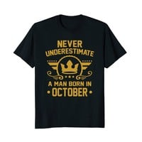 Never Underestimate A Man Born In October Shirt