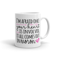 I'm afraid once your heart is involved, it all comes out in moron Gilmore Girls Coffee Mug