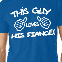 This guy loves his Fiancé T-shirt Men's Size S-2XL Birthday. Valentines. Fathers day. Wedding. Dad. Husband. Boyfriend. Engagement.