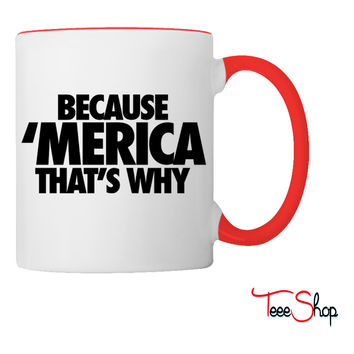 Because Merica That's Why Coffee & Tea Mug
