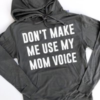 Don't Make Me Use My Mom Voice French Terry Hoodie