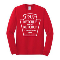 I Put Ketchup on My Ketchup- Long Sleeve T-shirt
