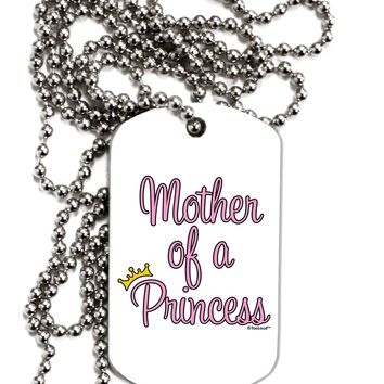 Mother of a Princess - Matching Mom and Daughter Design Adult Dog Tag Chain Necklace by TooLoud