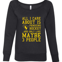 All I Care About Penguins Hockey Maybe 3 People Playoff Hockey Ladies Wideneck Pittsburgh Hockey Fan Sweatshirt