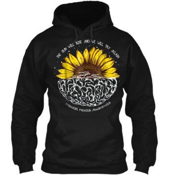 The Sun Will Rise And We Will Try Again Mental Health  Pullover Hoodie 8 oz