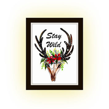 Stay Wild, Printable Wall decor, Quotes decals,deer head decors, skull decal, nursery Quotes, bohemian decoration, travel adventure art