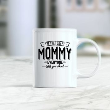 I'm that crazy mommy everyone told you about coffee mug