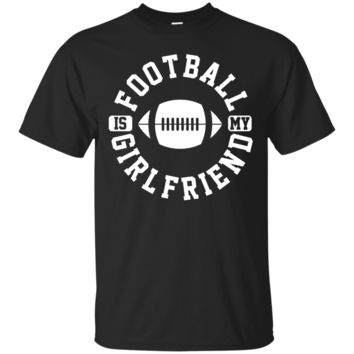 Football Is My Girlfriend Cool Sport T-Shirt Hoodie