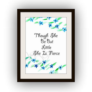 Though she be but little she is fierce, Quotes for her, Printable Wall Art, watercolor Picture print, girl room poster, blue decal, kids
