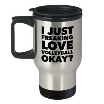 Volleyball Gifts I Just Freaking Love Volleyball Okay Funny Travel Mug Stainless Steel Insulated Coffee Cup