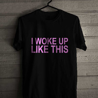 I Woke Up Like This 86 242 Shirt For Man And Woman / Tshirt / Custom Shirt