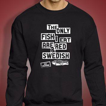 Animal Rights The Only Fish I Eat Are Swedish Men'S Sweatshirt