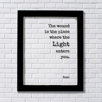 Rumi - The wound is the place where the Light enters you. - Mourning Bereavement Grief Grieving Heartbreak Broken Heart - Floating Quote