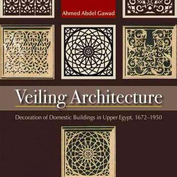 Veiling Architecture: Decoration of Domestic Buildings in Upper Egypt 1672-1950: Veiling Architecture