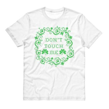 Don't Touch Me Shamrocks St. Patrick's Day Shirt