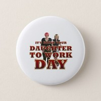 TEE Daughter to Work Day Pinback Button