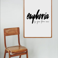 Euphoria Is You For Me, Love Quote, Love wall Art, Love Print, Lovers Gifts, Boyfriend Gift, Wife Gift, Girlfriend Gift,gifts,Printable Gift