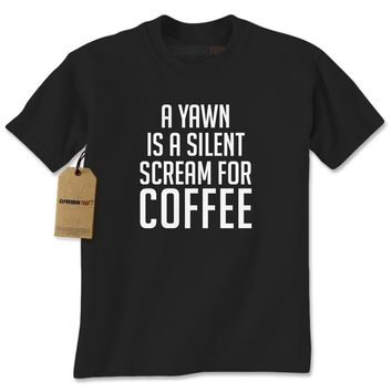 A Yawn Is A Silent Scream For Coffee Mens T-shirt
