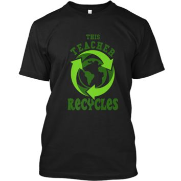 This Teacher Recycles Funny Recycling T-shirt Earth Day Gift Custom Ultra Cotton