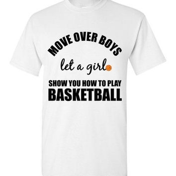 Move Over Boys Let a Girl Show You How to Play Basketball T-Shirt