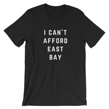 I Can't Afford East Bay Unisex T-Shirt