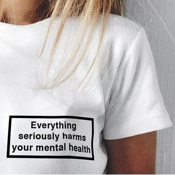 """Everything Serious Harms Your Mental Health"" Tee"