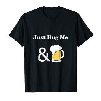 Hug Me and Drink Glass Of Beer T-shirt - Funny Drinking tee
