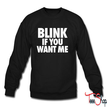 Blink If You Want Me crewneck sweatshirt