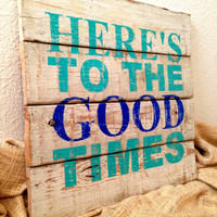 Here's To The Good Times - Rustic Wooden Sign - Modern Subway Style Art - Distressed Reclaimed Pallet Wood