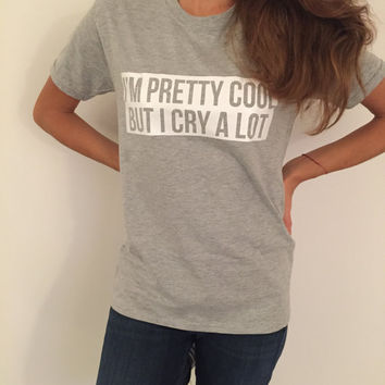 I'm pretty cool but i cry a lot Tshirt gray Fashion funny slogan womens girls sassy cute