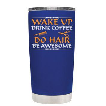 Wake Up Drink Coffee Do Hair on Blue 20 oz Tumbler Cup