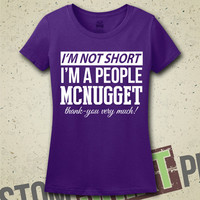 I'm Not Short, I'm A People McNugget - T-Shirt - Tee - Shirt - Funny - Humor - Short People Problems - Shorty - Fun Size - Mini Me - Tiny